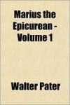Marius the Epicurean, Volume One - Walter Pater