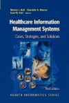 Healthcare Information Management Systems: Cases, Strategies, and Solutions (Health Informatics) - Marion J. Ball, Charlotte Weaver, Joan Kiel