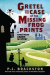 Gretel and the Case of the Missing Frog Prints: A Brothers Grimm Mystery - P.J. Brackston