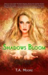 Shadows Bloom - T.A. Moore