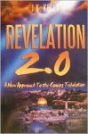 Revelation 2.0 A New Approach to the Coming Tribulation - J K Kelly