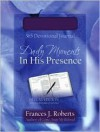 Daily Moments In His Presence - Frances J. Roberts