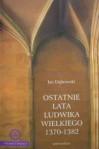 Ostatnie lata Ludwika Wielkiego 1370-1382 - Jan Dąbrowski
