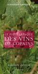 Le Petit Lapaque Des Vins de Copains - Sébastien Lapaque