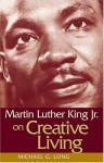 Martin Luther King, Jr., on Creative Living - Michael G. Long