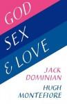 God, Sex and Love - Jack Dominian, Hugh Montefiore