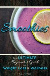 Smoothies: The Ultimate Beginner's Guide for Weight Loss and Wellness: Weight Loss, Recipes,Cheap Recipes,Green, Raw, Detox - E.C. Johnson