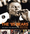 The '85 Bears: We Were the Greatest - Mike Ditka, Rick Telander