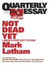 Not Dead Yet: Labor's Post-Left Future - Mark Latham