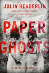 Paper Ghosts: A Novel of Suspense - Julia Heaberlin