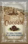 Death by Chocolate: The Serial Poisoning of Victorian Brighton - Sophie Jackson