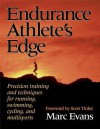 Endurance Athlete's Edge: Precision Training and Techniques for Running, Cycling, and Multisports - Marc Evans, Scott Tinley