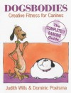 Dogsbodies: Creative Fitness for Canines - the Completely Barking Guide - Judith Wills
