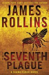 The Seventh Plague: A Sigma Force Novel (Sigma Force Novels) - James Rollins