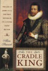 The Cradle King: The Life of James VI and I, the First Monarch of a United Great Britain - Alan Stewart