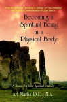 Becoming a Spiritual Being in a Physical Body: A Manual for Your Spiritual Journey - Art Martin