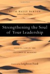 Strengthening the Soul of Your Leadership: Seeking God in the Crucible of Ministry - Ruth Haley Barton, Leighton Ford