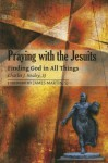 Praying with the Jesuits: Finding God in All Things - Charles J. Healey, S.J. Healey