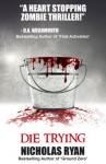 Die Trying: A Zombie Apocalypse - Nicholas Ryan