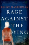 Rage Against the Dying: A Thriller - Becky Masterman