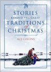 Stories Behind the Great Traditions of Christmas (Stories Behind Books) - Ace Collins, Clint Hansen