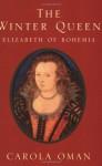 The Winter Queen: Elizabeth of Bohemia - Carol Oman