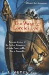 The Wake of the Lorelei Lee: Being an Account of the Adventures of Jacky Faber, on her Way to Botany Bay - L.A. Meyer