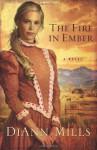 The Fire in Ember: A Novel - DiAnn Mills