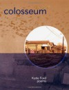 Colosseum: Poems - Katie Ford