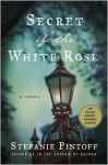 Secret of the White Rose - Stefanie Pintoff