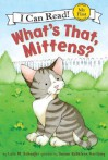 What's That, Mittens? - Lola M. Schaefer, Susan Kathleen Hartung