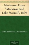 "Marianson From ""Mackinac And Lake Stories"", 1899 - Mary Hartwell Catherwood"