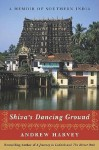 Shiva's Dancing Ground: A Memoir of Southern India - Andrew Harvey