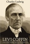 Levi Coffin and the Underground Railroad - Charles Ludwig