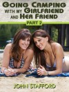 Going Camping With My Girlfriend and Her Friend; A Threesome Story (Part 2) - John Stafford