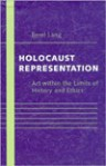 Holocaust Representation: Art within the Limits of History and Ethics - Berel Lang