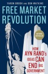 Free Market Revolution: How Ayn Rand's Ideas Can End Big Government - Yaron Brook, Don Watkins
