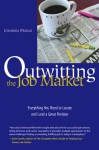 Outwitting the Job Market: Everything You Need to Locate and Land a Great Position - Chandra Prasad