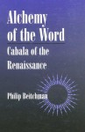 Alchemy of the Word: Cabala of the Renaissance - Philip Beitchman