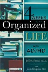4 Weeks to an Organized Life with A.D.D.: Learn to Use the Powers of Your Visual Mind - Jeffrey Freed