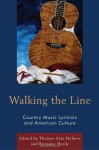 Walking the Line: Country Music Lyricists and American Culture - Thomas Alan Holmes, Roxanne Harde