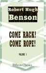 Come Rack! Come Rope!: Volume 1 - Robert Hugh Benson