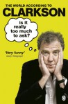Is It Really Too Much To Ask?: The World According to Clarkson Volume 5 - Jeremy Clarkson