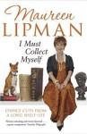 I Must Collect Myself: Choice Cuts from a Long Shelf-Life - Maureen Lipman