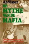 De Mythe Van De Maffia: Opkomst En Groei Van De Georganiseerde Misdaad - Ab Visser