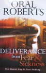 Deliverance From Fear & Sickness: The Master Key To Your Healing - Oral Roberts, Benny Hinn
