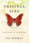 Original Sins: A Novel of Slavery and Freedom - Peg Kingman