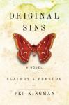 Original Sins: A Novel of Slavery and Freedom - Peg Kingman