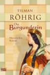 Die Burgunderin - Tilman Röhrig