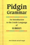 Pidgin Grammar: An Introduction to the Creole Language of Hawaii - Kent Sakoda, Jeff Siegel